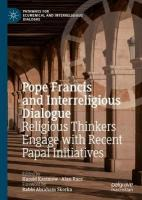Pope Francis and Interreligious Dialogue: Religious Thinkers Engage with Recent Papal Initiatives 1st ed. 2018