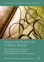 Seven Centuries of Unreal Wages: The Unreliable Data, Sources and Methods that have been used for Measuring   Standards of Living in the Past 1st ed. 2018