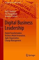 Digital Business Leadership: Digital Transformation, Business Model Innovation, Agile Organization,   Change Management 1st ed. 2018