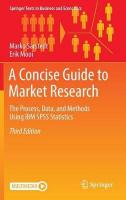 Concise Guide to Market Research: The Process, Data, and Methods Using IBM SPSS Statistics 3rd ed. 2019