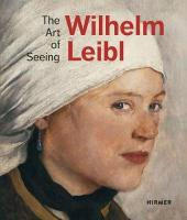 Wilhelm Leibl: The Art of Seeing: The Art of Seeing