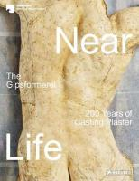 Near Life: The Gipsformerei - 200 Years of Casting Plaster: The Gipsformerei: 200 Years of Casting Plaster