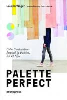 Palette Perfect: Color Combinations Inspired by Fashion, Art and Style: Color Combinations Inspired by Fashion, Art and Style