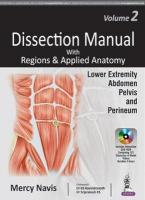 Dissection Manual with Regions & Applied Anatomy: Volume 2: Lower Extremity, Abdomen, Pelvis & Perineum Vol. 2