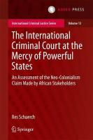 International Criminal Court at the Mercy of Powerful States: An Assessment of the Neo-Colonialism Claim Made by African Stakeholders 2017 1st ed. 2017