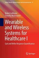 Wearable and Wireless Systems for Healthcare I: Gait and Reflex Response Quantification 1st ed. 2018