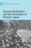 Student Radicalism and the Formation of Postwar Japan 1st ed. 2019