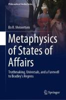 Metaphysics of States of Affairs: Truthmaking, Universals, and a Farewell to Bradley's Regress 1st ed. 2018