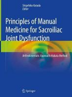 Principles of Manual Medicine for Sacroiliac Joint Dysfunction: Arthrokinematic Approach-Hakata Method 1st ed. 2019