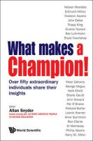 What Makes A Champion!: Over Fifty Extraordinary Individuals Share Their   Insights: Over Fifty Extraordinary Individuals Share Their Insights
